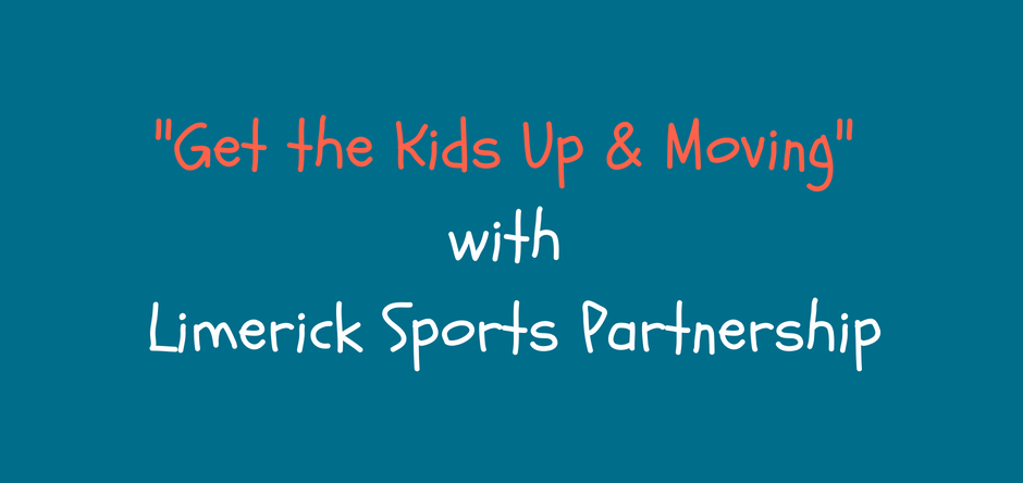 Copy of _Get the Kids Up & Moving_ with Limerick Sports Partnership
